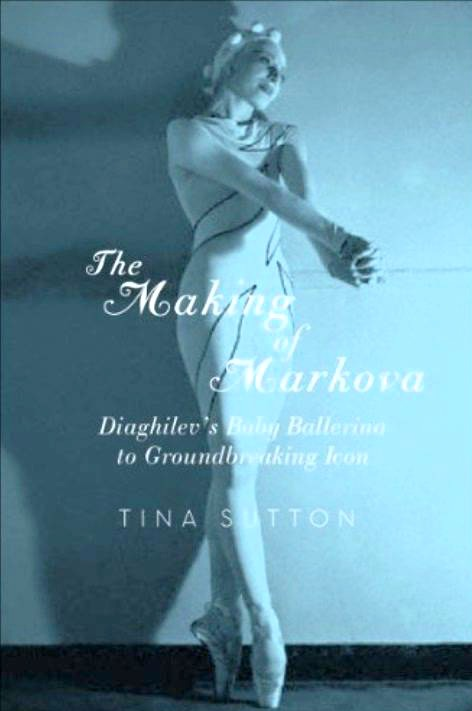libros  The Making of Markova: Diaghilevs Baby Ballerina to Groundbreaking Icon