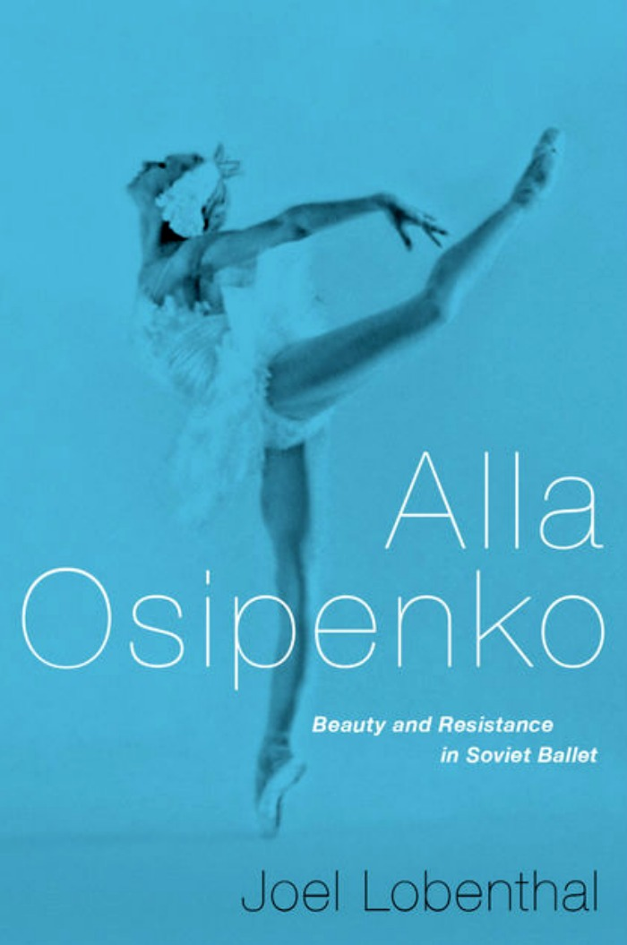 bailarines de ballet  Alla Osipenko: Beauty and Resistance in Soviet Ballet by Joel Lobenthal