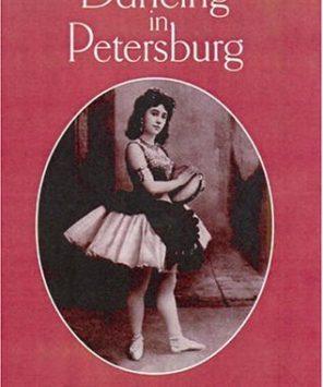 Dancing in Petersburg: The Memoirs of Mathilde Kschessinka