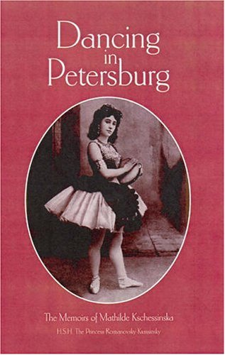 libros  Dancing in Petersburg: The Memoirs of Mathilde Kschessinka
